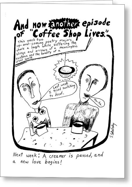 And Now Another Episode Of Coffee Shop Lives Greeting Card by Stephanie Skalisk
