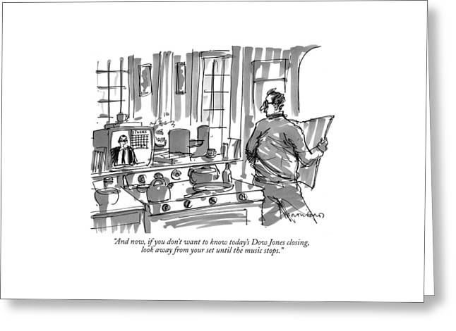 And Now, If You Don't Want To Know Today's Dow Greeting Card by Michael Crawford