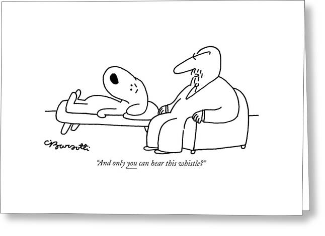 And Only You Can Hear This Whistle? Greeting Card by Charles Barsotti