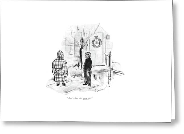 And What Did You Get? Greeting Card by Perry Barlow