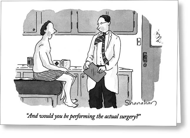 And Would You Be Performing The Actual Surgery? Greeting Card