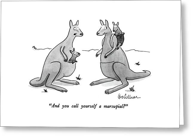 And You Call Yourself A Marsupial? Greeting Card by Leo Cullum