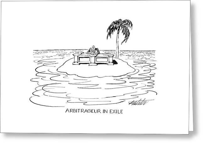 Arbitrageur In Exile Greeting Card