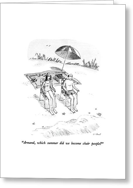 Armand, Which Summer Did We Become Chair People? Greeting Card by Roz Chast