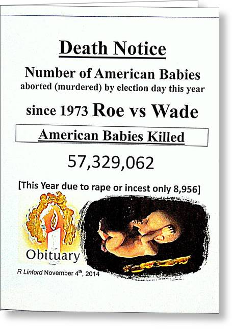 Babies Aborted Murdered Since Roe Vs Wade 1 Death Notice Obituary Greeting Card by Richard W Linford