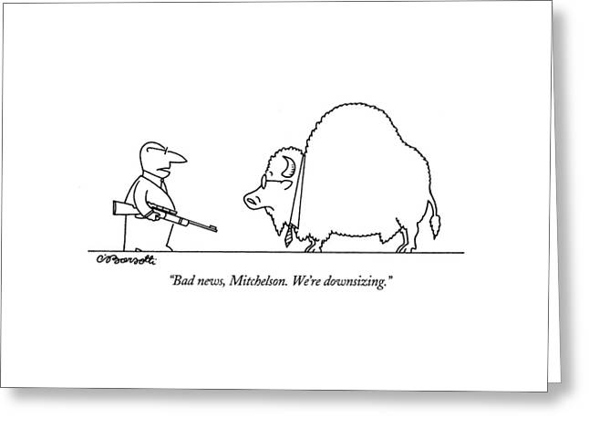 Bad News, Mitchelson.  We're Downsizing Greeting Card by Charles Barsotti