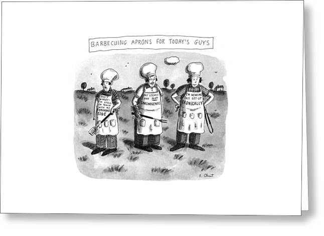 Barbecuing Aprons For Today's Guys Greeting Card by Roz Chast