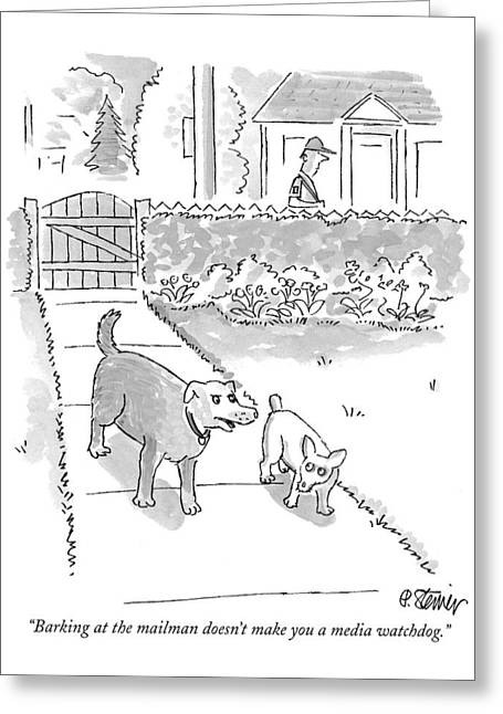 Barking At The Mailman Doesn't Make You A Media Greeting Card by Peter Steine