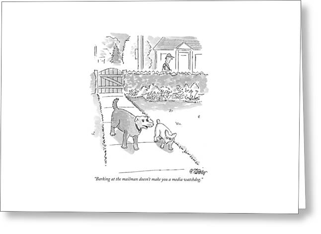 Barking At The Mailman Doesn't Make You A Media Greeting Card by Peter Steiner