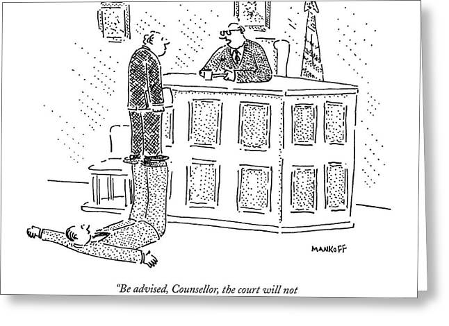 Be Advised, Counsellor, The Court Greeting Card by Robert Mankoff