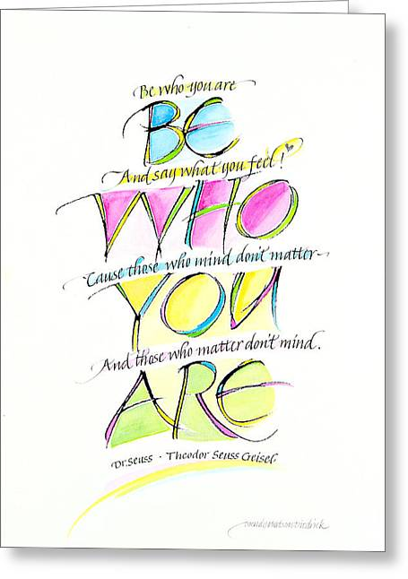 Be Who You Are Greeting Card by Wendy Watson Diedrich