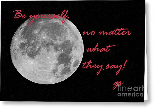 Be Yourself No Matter What They Say Greeting Card