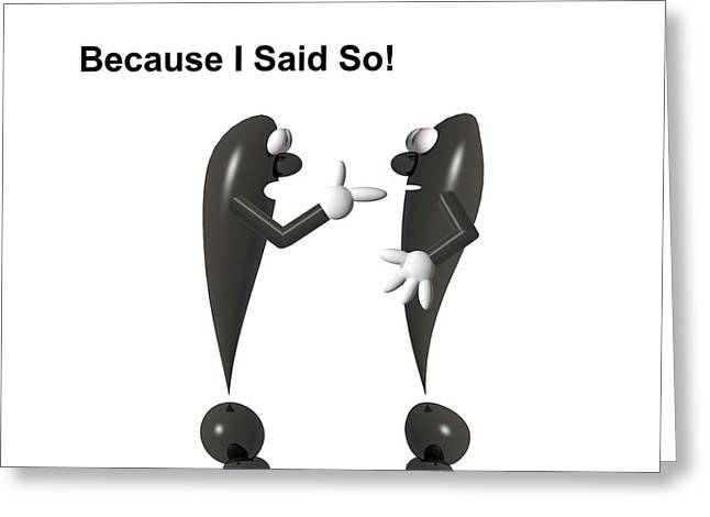 Because I Said So! Greeting Card by Carol & Mike Werner