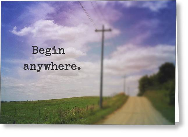 Begin Anywhere Greeting Card by Olivia StClaire