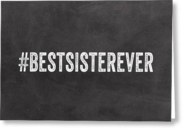 Best Sister Ever- Greeting Card Greeting Card by Linda Woods