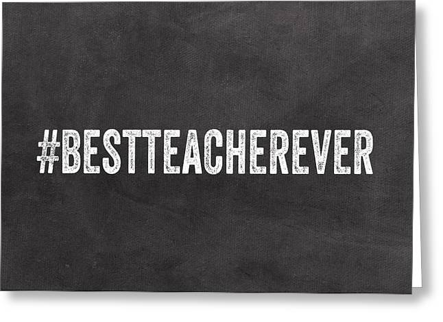 Best Teacher Ever- Greeting Card Greeting Card