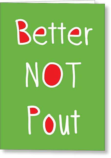 Better Not Pout - Green Red And White Greeting Card by Linda Woods