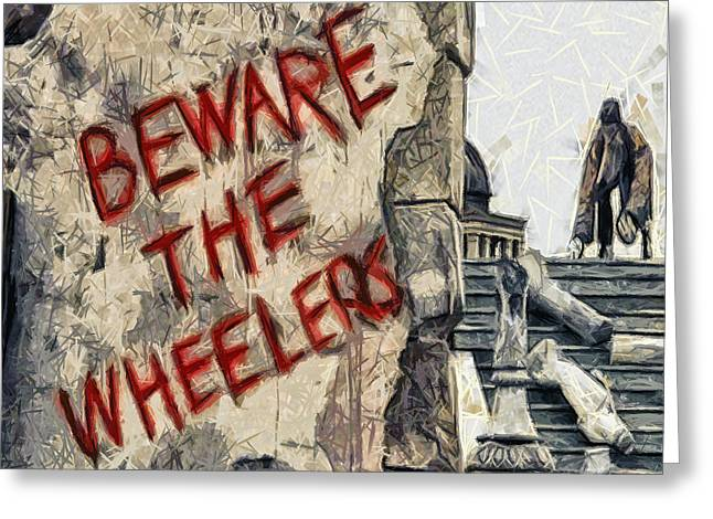 Beware The Wheelers Greeting Card