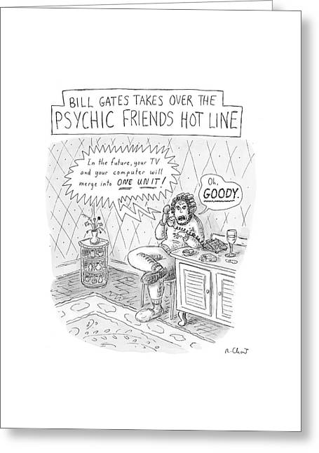 Bill Gates Takes Over The Psychic Friends Hotline Greeting Card by Roz Chast