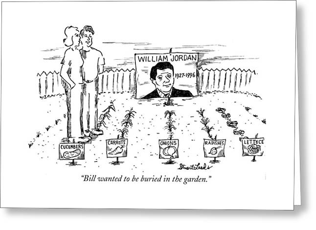 Bill Wanted To Be Buried In The Garden Greeting Card