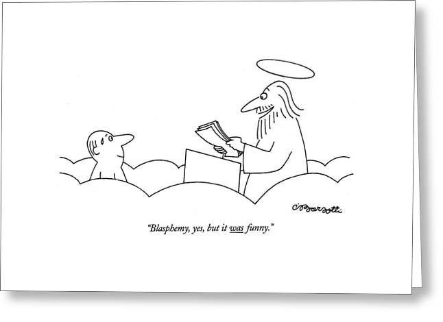 Blasphemy, Yes, But It Was Funny Greeting Card by Charles Barsotti