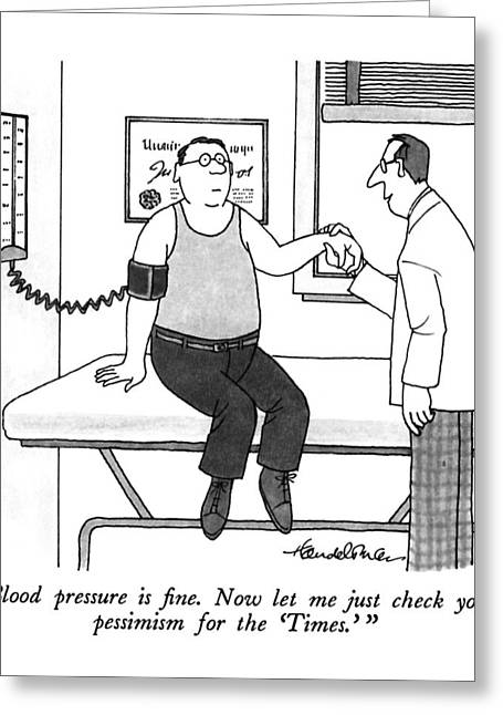 Blood Pressure Is Fine.  Now Let Me Just Check Greeting Card by J.B. Handelsman