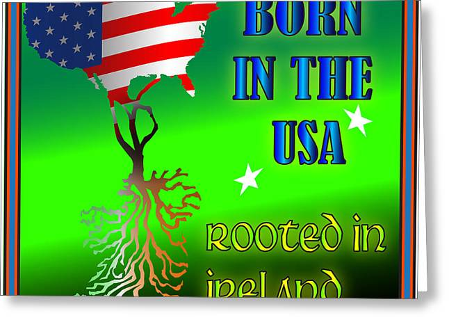 Born In The Usa Rooted In Ireland Greeting Card by Ireland Calling