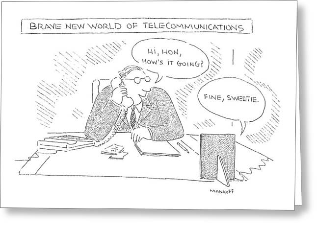 Brave New World Of Telecommunications Greeting Card by Robert Mankoff