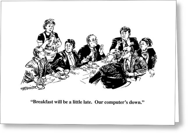 Breakfast Will Be A Little Late.  Our Computer's Greeting Card
