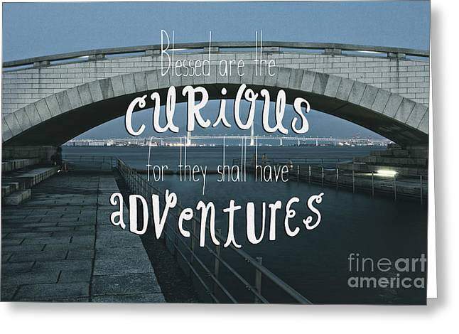 Blessed Are The Curious For They Shall Have Adventures Greeting Card by Beverly Claire Kaiya