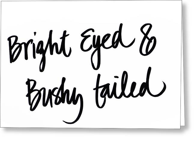 Bright Eyed And Bushy Tailed Greeting Card by Sd Graphics Studio