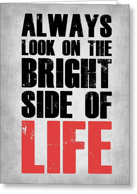 Bright Side Of Life Poster Poster Grey Greeting Card by Naxart Studio
