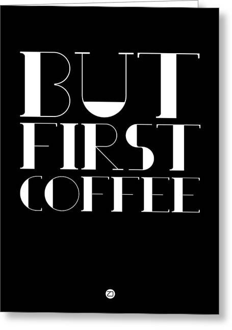 But First Coffee Poster 1 Greeting Card by Naxart Studio