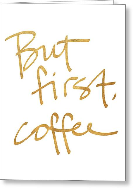 But First, Coffee Greeting Card by South Social Studio