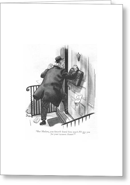 But Madam, You Haven't Heard How Much I'll Pay Greeting Card by Richard Decker