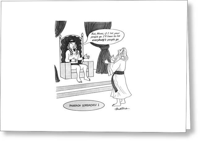 But Moses, If I Let Your People Go I'll Greeting Card by J.B. Handelsman