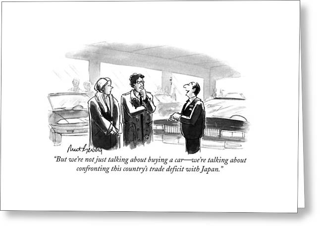 But We're Not Just Talking About Buying A Car - Greeting Card by Mort Gerberg