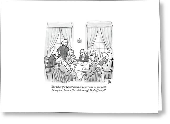 But What If A Tyrant Comes To Power And No One's Greeting Card by Paul Noth