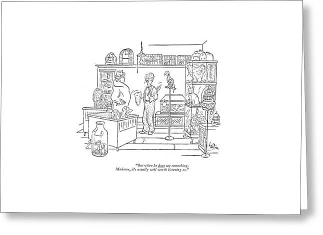 But When He Does Say Something Greeting Card by George Price