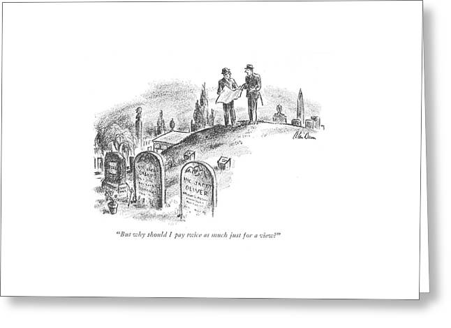 But Why Should I Pay Twice As Much Greeting Card by Alan Dunn