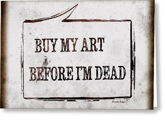 Greeting Card featuring the photograph Buy My Art Before Im Dead 2 by Hiroko Sakai
