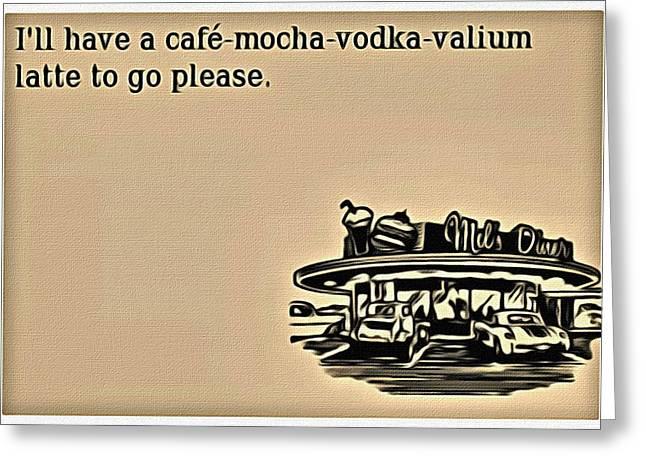 Cafe Mocha Vodka Valium Greeting Card