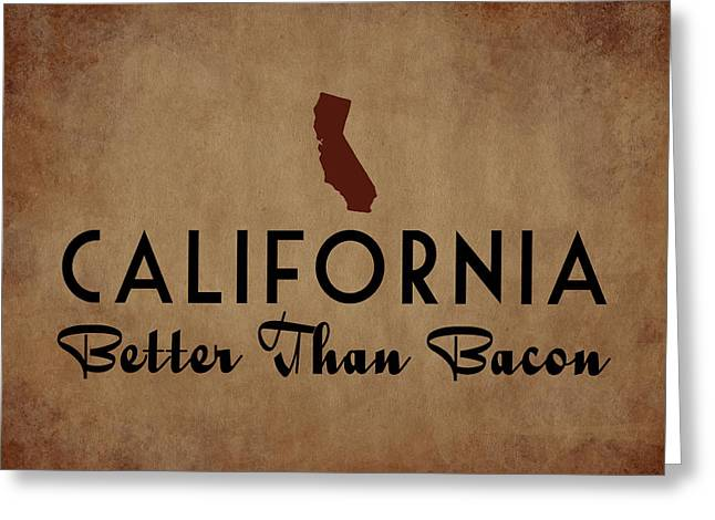 California Better Than Bacon Greeting Card by Flo Karp