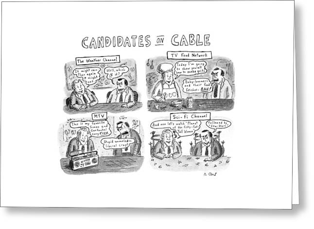 Candidates On Cable Greeting Card by Roz Chast