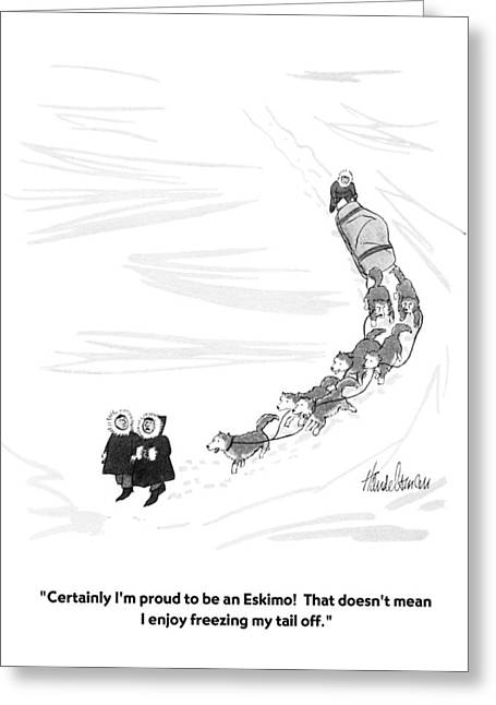 Certainly I'm Proud To Be An Eskimo!  That Greeting Card by J.B. Handelsman