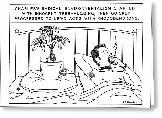 Charles's Radical Environmentalism Started Greeting Card by Alex Gregory
