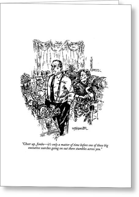 Cheer Up, Jimbo - It's Only A Matter Of Time Greeting Card by William Hamilton