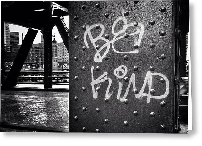 Be Kind Graffiti On A Chicago Bridge Greeting Card by Paul Velgos
