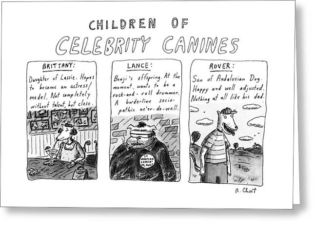 Children Of Celebrity Canines Greeting Card by Roz Chast