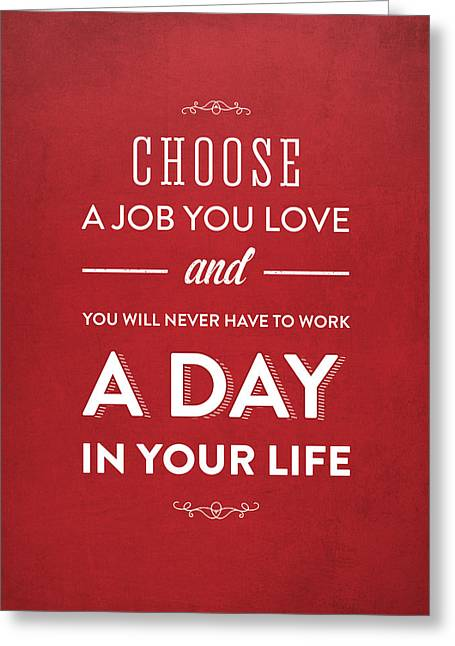Choose A Job You Love - Red Greeting Card by Aged Pixel